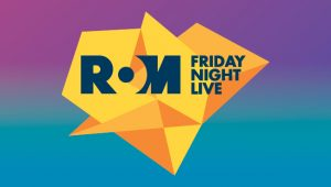 ROM Friday Night Live